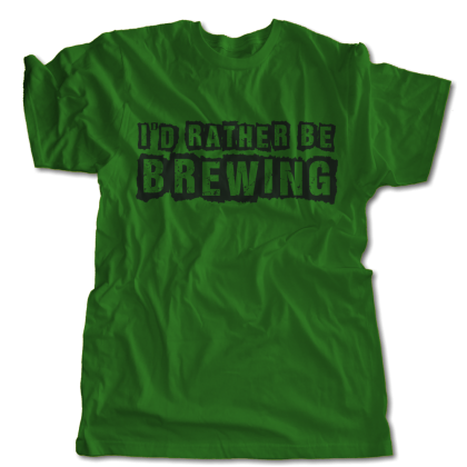 I'd Rather Be Brewing T-Shirt