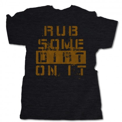 Rub Some Dirt On It T-Shirt
