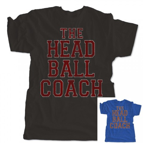 The Head Ball Coach T-Shirt | Multiple Colors