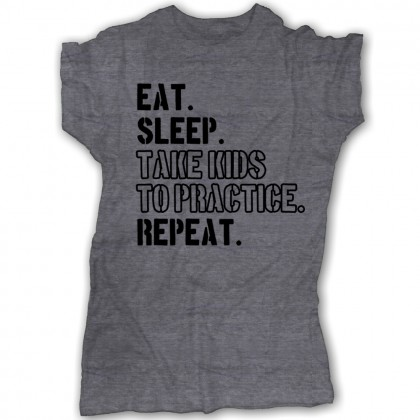 Eat. Sleep. Take Kids to Practice. Repeat