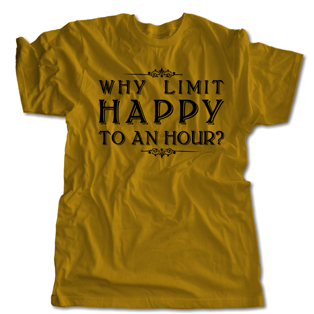 Why Limit Happy To An Hour T Shirt Homebrew Tee Craft